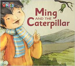 Welcome to Our World 2 | Big Book:  Ming and the Caterpillar